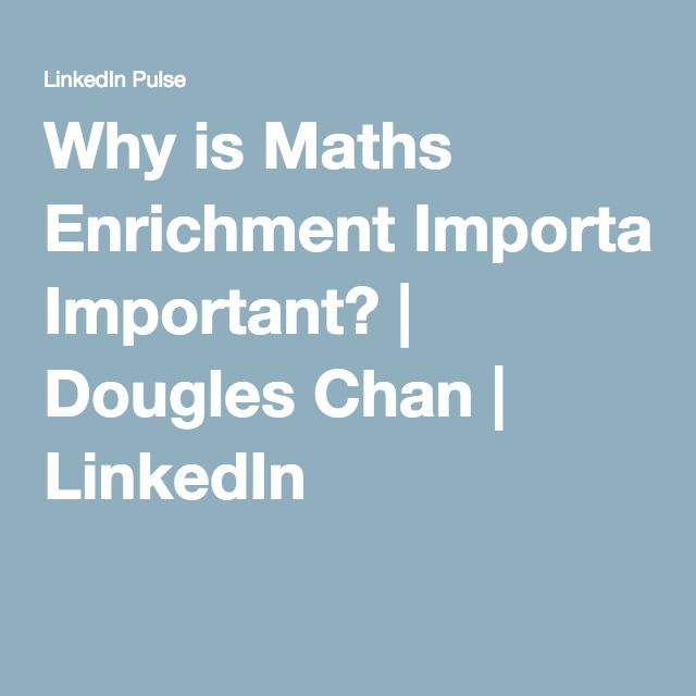 Why is Maths Enrichment Important? | Dougles Chan | LinkedIn