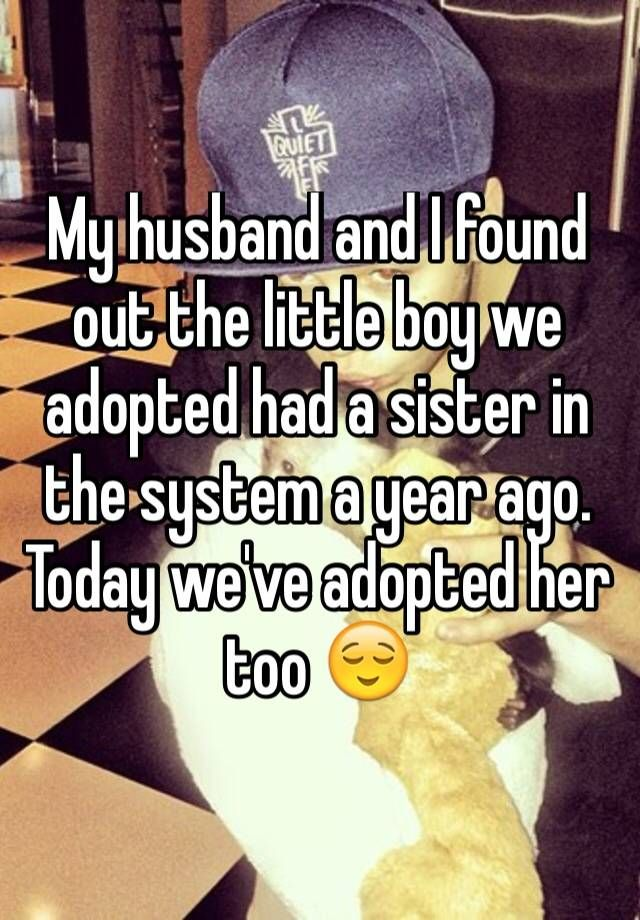 """""""My husband and I found out the little boy we adopted had a sister in the system a year ago. Today we've adopted her too """""""