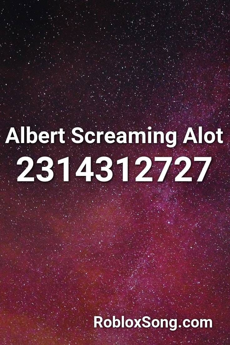Albert Screaming Alot Roblox Id Roblox Music Codes In 2020