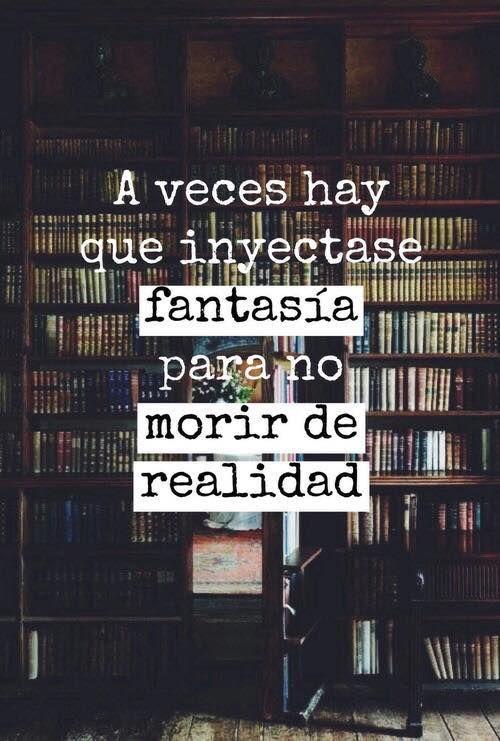 A veces hay que inyectarse fantasía para no morir de realidad. #Frases #Fantasía