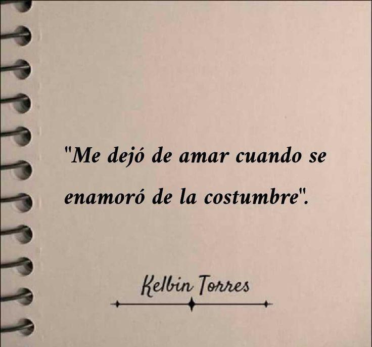 """""""Me dejó de amar cuando se enamoró de la costumbre"""". Kelbin Torres"""