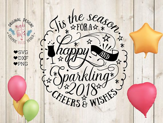 New Years svg Tis the season for a Happy and Sparkling 2018 Cut File and Printable
