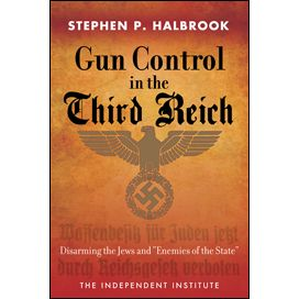 Gun Control in the Third Reich: Disarming the Jews and 'Enemies of the State', by Stephen P. Halbrook
