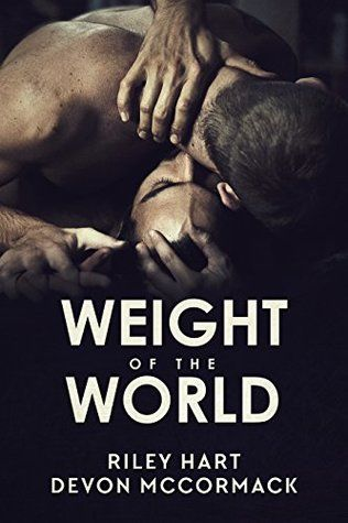 Weight of the World Riley Hart and Devon McCormack. #gay #romance. Suicide/ideation. Contemporary. Beautifully heartfelt and erotic love story between two grieving men. http://amzn.to/2bDQDEL
