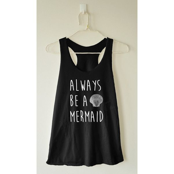 Always Be a Mermaid Tshirt Mermaid Shirt Funny Quote Tshirt Summer Top... ($14) ❤ liked on Polyvore featuring tops, tanks, white, women's clothing, white summer tops, checked shirt, white racerback top, racerback top and racerback shirt