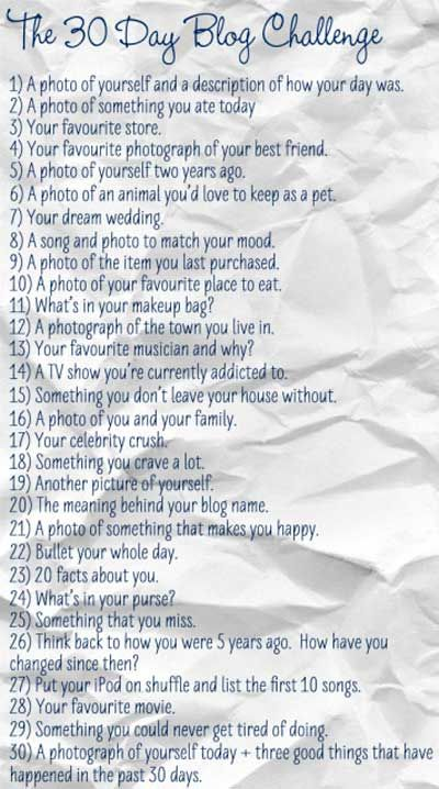 Interesting list, don't you think? Looking at it, I've realized I've got two challenges. First is whether I have the time (and patience) to write a blog post daily. Second is finding ways to incorporate these topics to my site's niche. Currently, I think both seem like daunting tasks. But hey- no pain, no gain right? So, let the challenge begin.... next week, hehe:D.
