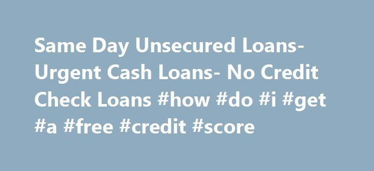 Same Day Unsecured Loans- Urgent Cash Loans- No Credit Check Loans #how #do #i #get #a #free #credit #score http://credit-loan.nef2.com/same-day-unsecured-loans-urgent-cash-loans-no-credit-check-loans-how-do-i-get-a-free-credit-score/  #no credit check unsecured loans # Welcome To No Credit Checks Money plays a very vital role in the everyday s life of every person. Our life is directly related to money and we cannot take these money matters lightly. No Credit Checks understands these…