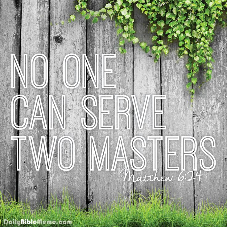 "Matthew 6:24  ""No one can serve two masters""  I  DailyBibleMeme.com"