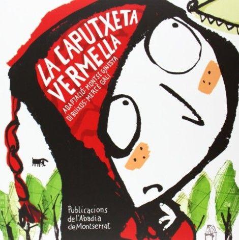 Montse Ginesta i Mercè Galí, Publicacions de l'Abadia de Montserrat, 2014. http://literatil.com/2014/07/14/la-caputxeta-vermella/