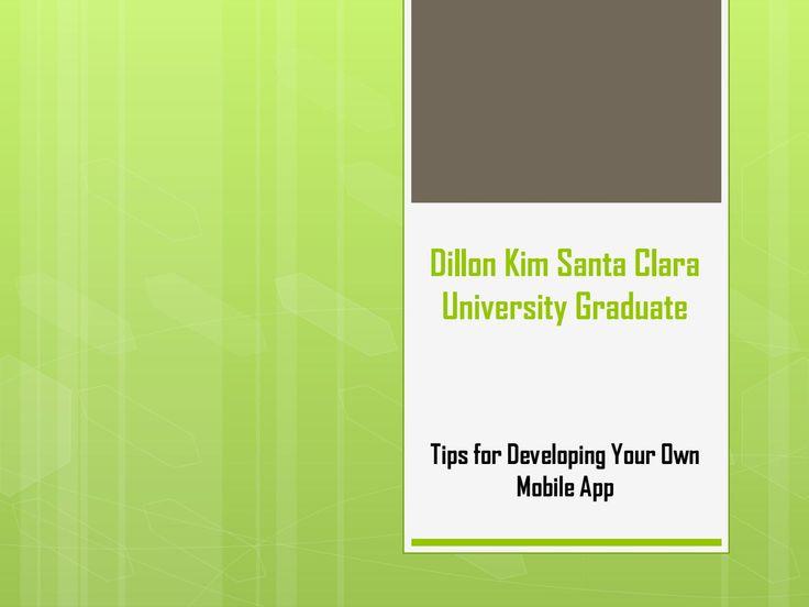 Dillon Kim Santa Clara University Graduate - Tips for Developing Your Own Mobile App