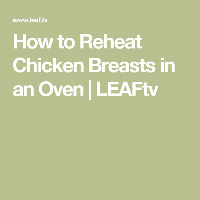 How to Reheat Chicken Breasts in an Oven | LEAFtv