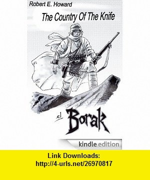 El Borak The Country Of The Knife (El Borak Stories) eBook Robert E. Howard ,   ,  , ASIN: B008DZ58WO , tutorials , pdf , ebook , torrent , downloads , rapidshare , filesonic , hotfile , megaupload , fileserve