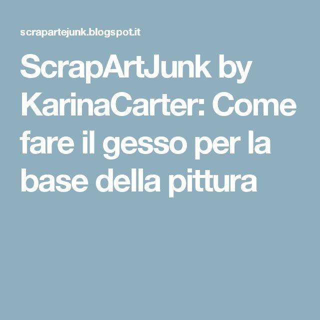 ScrapArtJunk by KarinaCarter: Come fare il gesso per la base della pittura