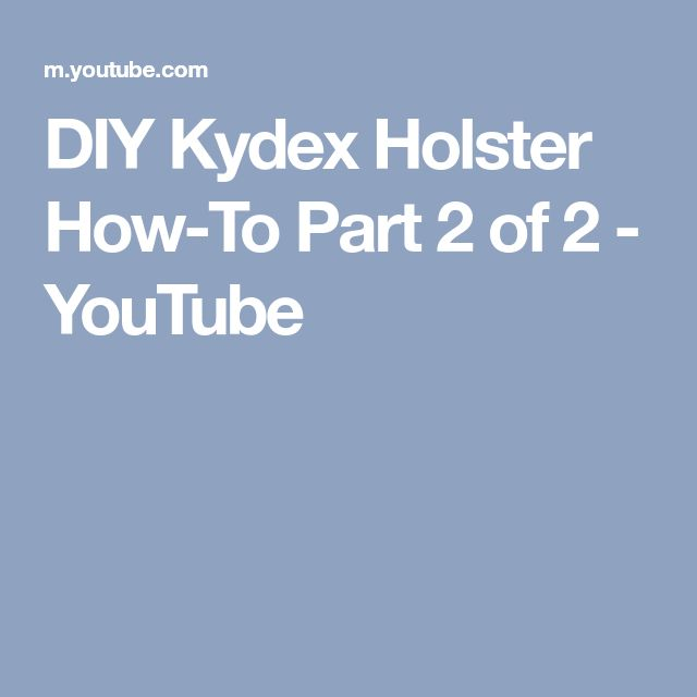 DIY Kydex Holster How-To Part 2 of 2 - YouTube