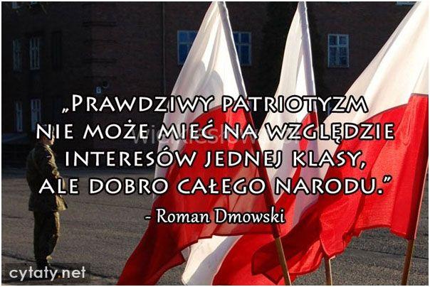 Prawdziwy patriotyzm nie może mieć na względzie... #Dmowski-Roman,  #Patriotyzm-i-ojczyzna