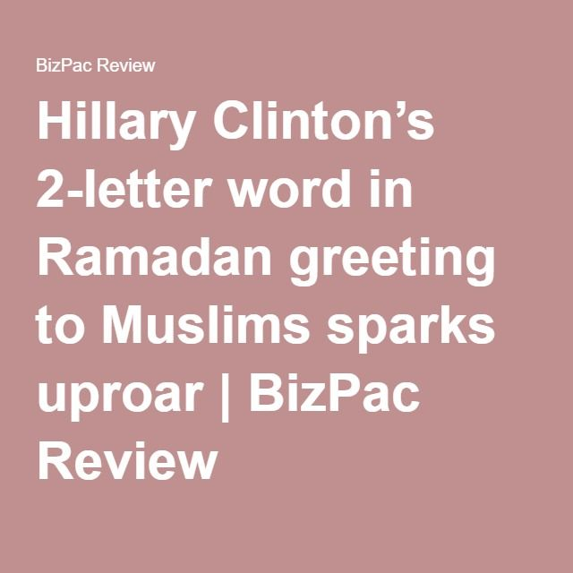 Hillary Clinton's 2-letter word in Ramadan greeting to Muslims sparks uproar | BizPac Review