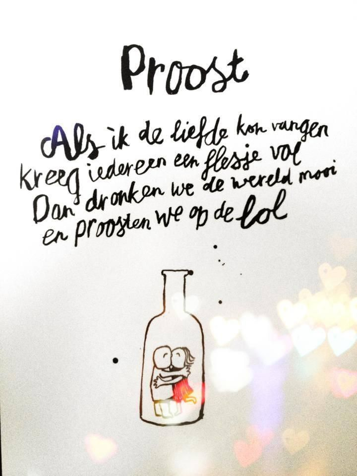 "Liefde... ""If I would be able to catch love everyone would get a bottle filled with love, and we'd drink around the world and toast for fun"""