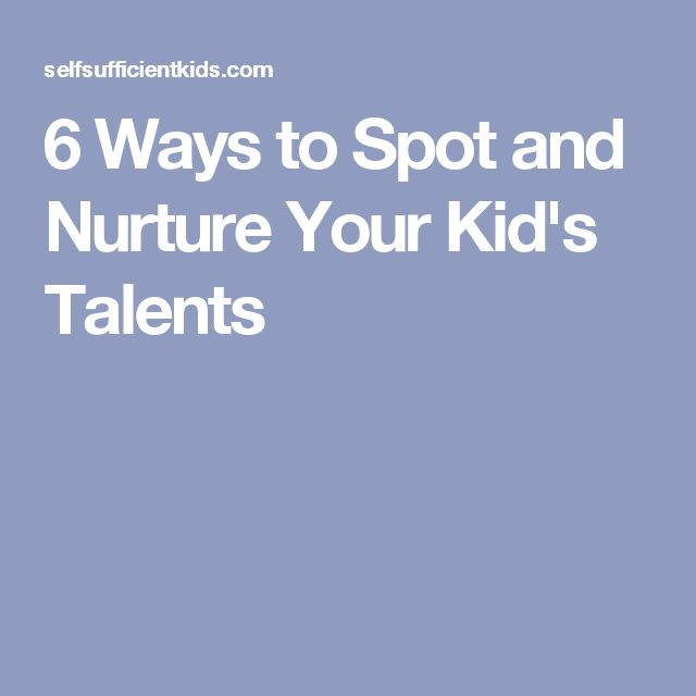 6 Ways to Spot and Nurture Your Kid's Talents