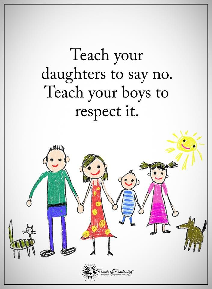 Teach your daughters to say no. Teach your boys to respect it.  #powerofpositivity #positivewords  #positivethinking #inspirationalquote #motivationalquotes #quotes