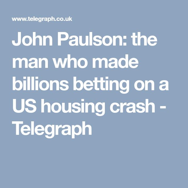 John Paulson: the man who made billions betting on a US housing crash - Telegraph
