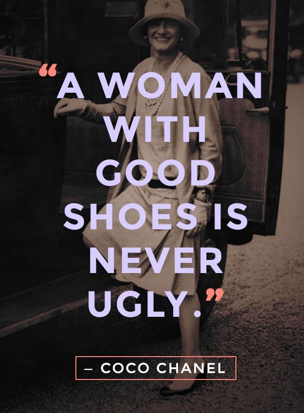 """A woman with good shoes is never ugly."" - Coco Chanel"