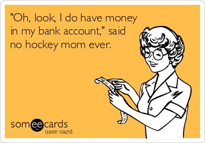 'Oh,+look,+I+do+have+money+in+my+bank+account,'+said+no+hockey+mom+ever.