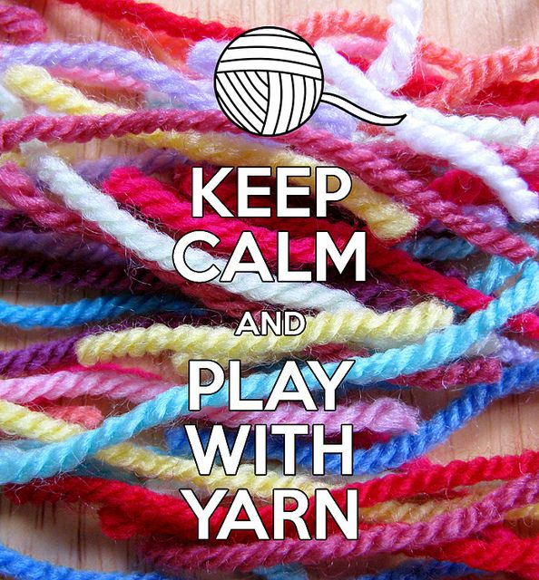 Keep Calm And Play With Yarn. This is how a crocheter gets through the day!