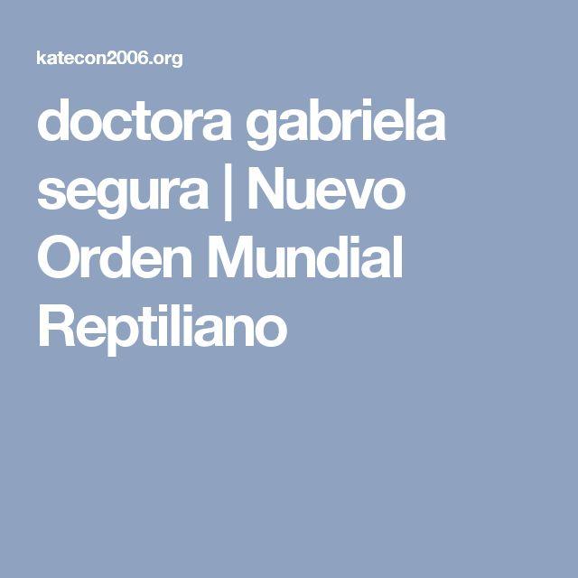 doctora gabriela segura | Nuevo Orden Mundial Reptiliano