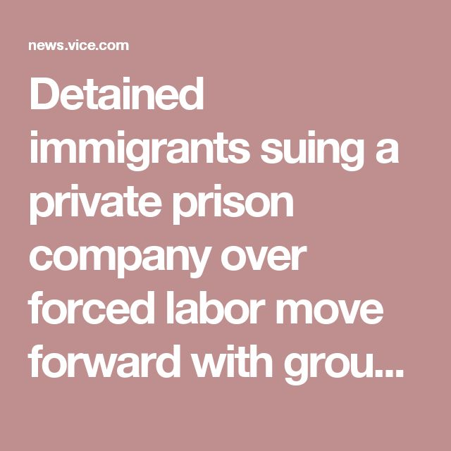 Detained immigrants suing a private prison company over forced labor move forward with groundbreaking class action – VICE News