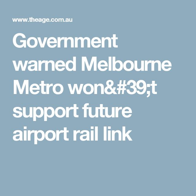 Government warned Melbourne Metro won't support future airport rail link