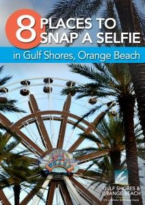Eight Places to Snap a Selfie in #Gulf Shores, #Orange Beach #BeachSelfie