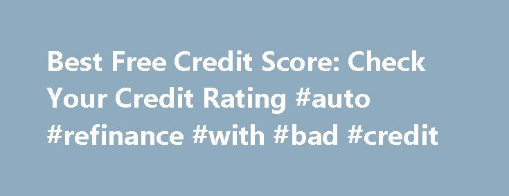 Best Free Credit Score: Check Your Credit Rating #auto #refinance #with #bad #credit http://credit.remmont.com/best-free-credit-score-check-your-credit-rating-auto-refinance-with-bad-credit/  #best free credit score # best free credit score Best free credit score See the link below to talk to Read More...The post Best Free Credit Score: Check Your Credit Rating #auto #refinance #with #bad #credit appeared first on Credit.