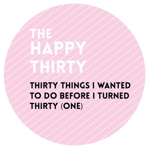 The Happy 30: 30 Things I Wanted to do Before Turning 30 (One)
