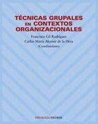 Tecnicas grupales en contextos organizacionales / Gil, F. y Alcover, C. M. http://mezquita.uco.es/record=b1256107~S6*spi