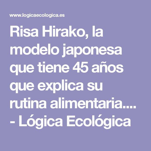 Risa Hirako, la modelo japonesa que tiene 45 años que explica su rutina alimentaria.... - Lógica Ecológica