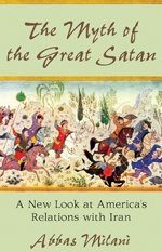 The myth of the great Satan : a new look at America's relations with Iran / Abbas Milani. Toledo campus. Call number : JZ 1480 .A57 .I71 2010