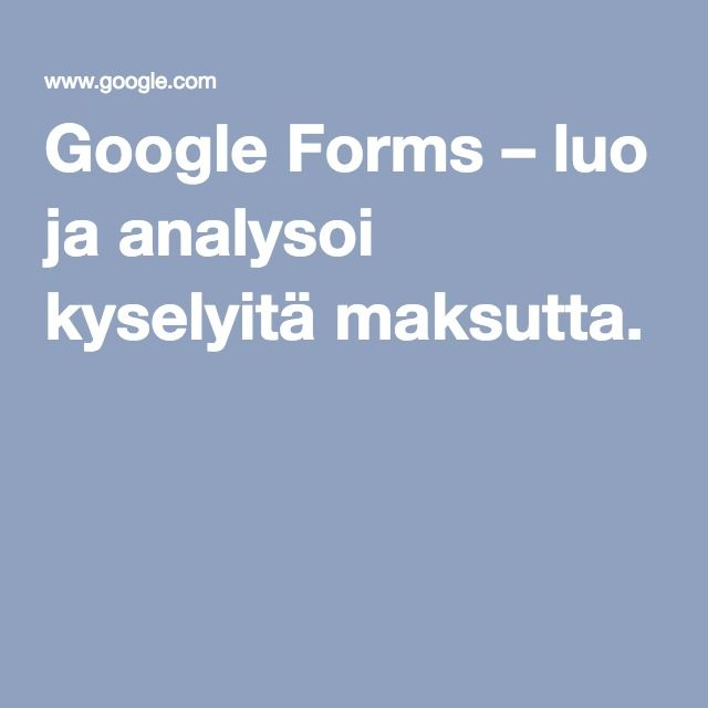 Google Forms – luo ja analysoi kyselyitä maksutta. käytä esim. lippujen varaamiseen