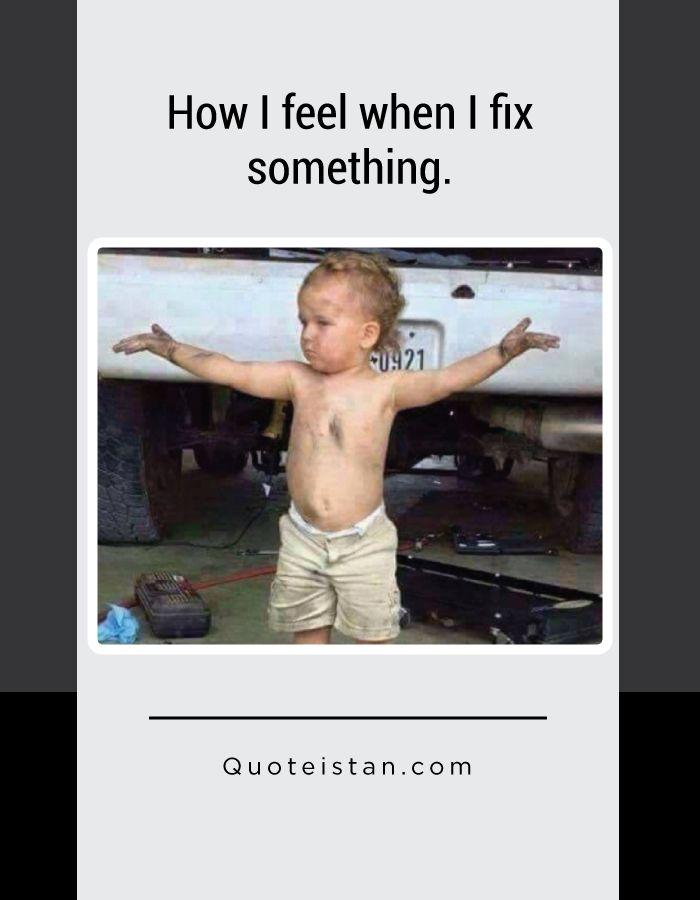 how i feel when i fix something