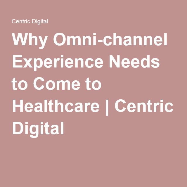 OMNICHANNEL HEALTH CARE. When patients don't have to adapt to health care system, but health care system adapts to the needs of the patients.