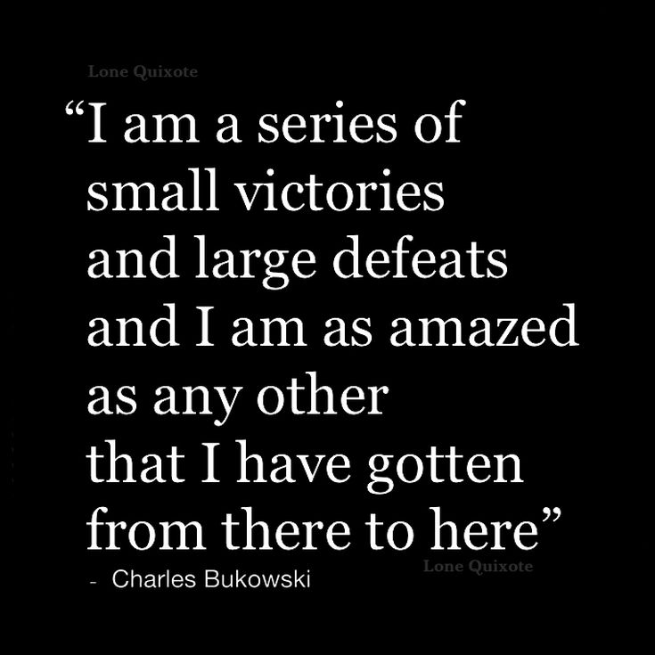 Series of Small Victories... Quote by Charles Bukowski | #CharlesBukowski#quotes…