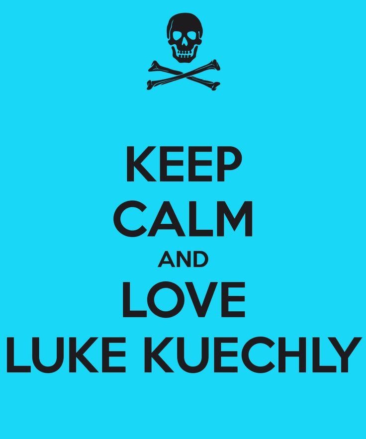 KEEP CALM AND LOVE LUKE KUECHLY