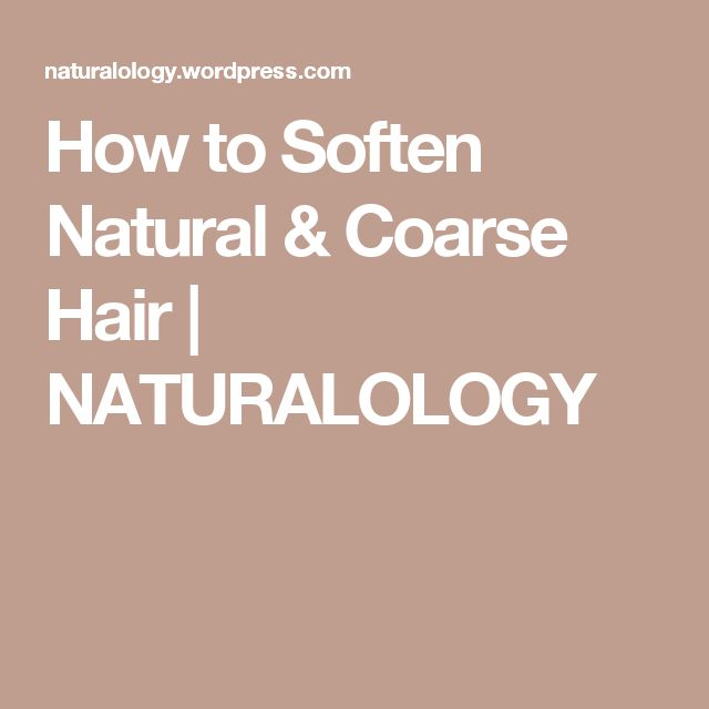 How to Soften Natural & Coarse Hair | NATURALOLOGY