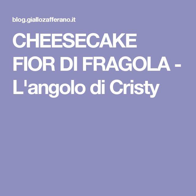 CHEESECAKE FIOR DI FRAGOLA - L'angolo di Cristy