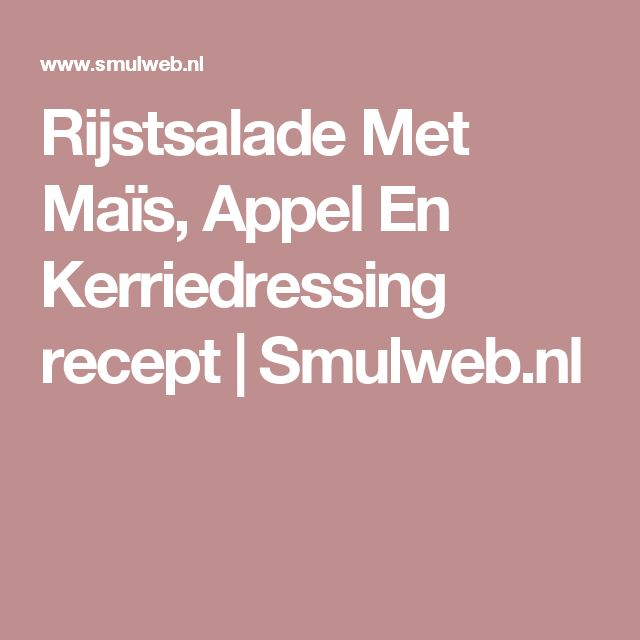 Rijstsalade Met Maïs, Appel En Kerriedressing recept   Smulweb.nl