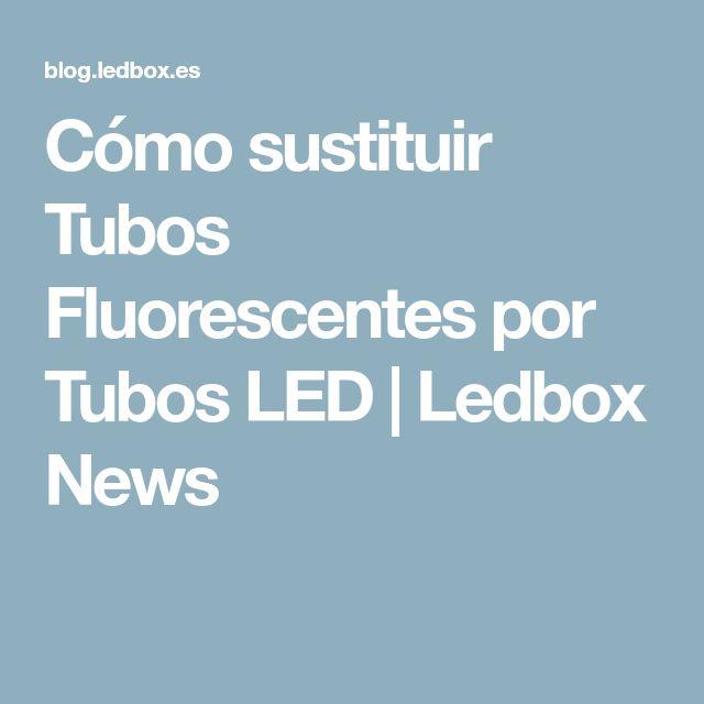 Cómo sustituir Tubos Fluorescentes por Tubos LED | Ledbox News