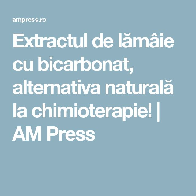 Extractul de lămâie cu bicarbonat, alternativa naturală la chimioterapie! | AM Press