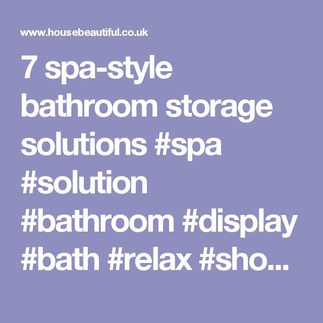 7 spa-style bathroom storage solutions  #spa #solution #bathroom #display #bath #relax #shower #massage #towel #accessory #storage