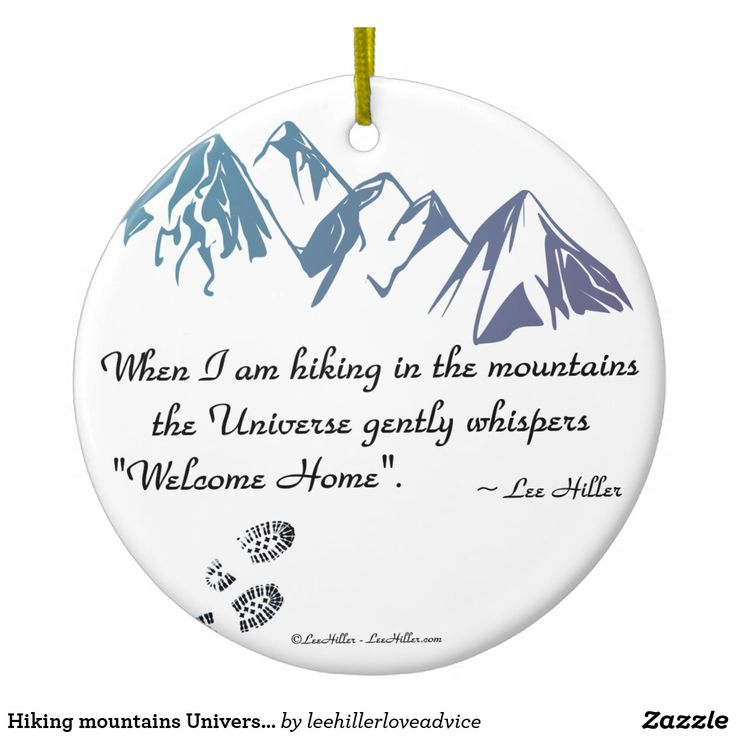 "Hiking mountains Universe whispers Welcome Home Ceramic #Ornament #Hiking #mountains #Universe whispers Welcome Home ""When I am hiking in the mountains the Universe gently whispers ""Welcome Home""."" ~ Lee Hiller #quotes #hiker #trails   #Outdoors #nature #hike https://www.zazzle.com/leehillerloveadvice/gifts?cg=196688338406691201"