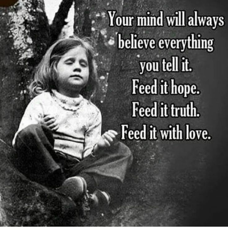 Remind yourself to only feed your mind good stuff.