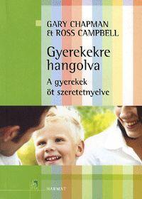 Gyerekekre hangolva - A gyerekek öt szeretet-nyelve (Gary Chapman - Ross Campbell)